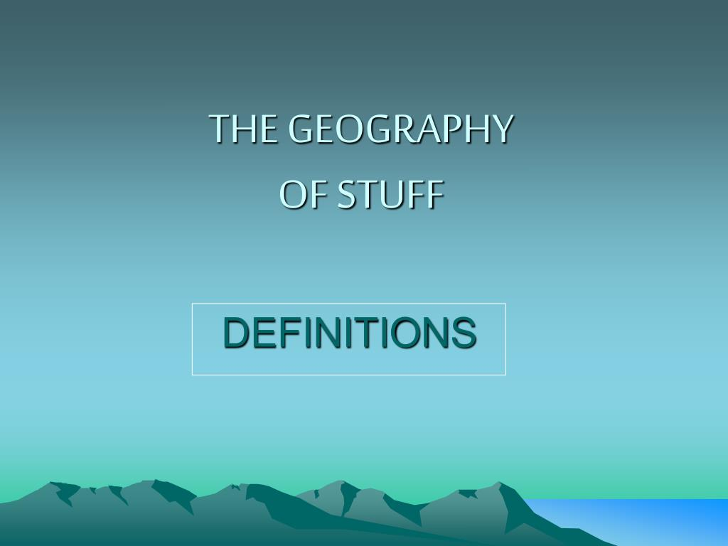 the geography of stuff l.