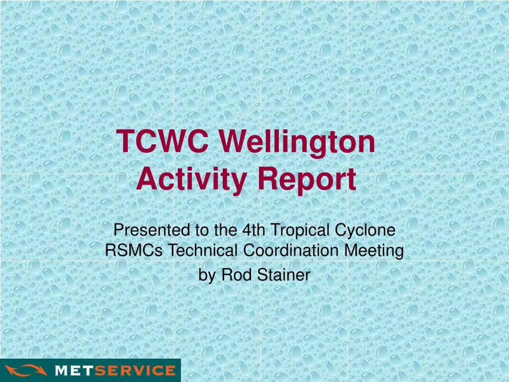 tcwc wellington activity report l.