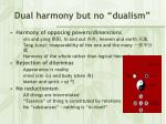 dual harmony but no dualism