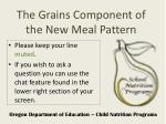 the grains component of the new meal pattern