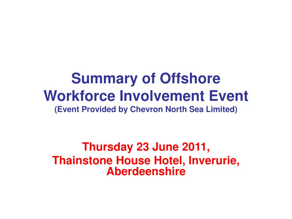 summary of offshore workforce involvement event event provided by chevron north sea limited l.