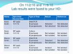 on 11 2 10 and 11 8 10 lab results were faxed to your hd
