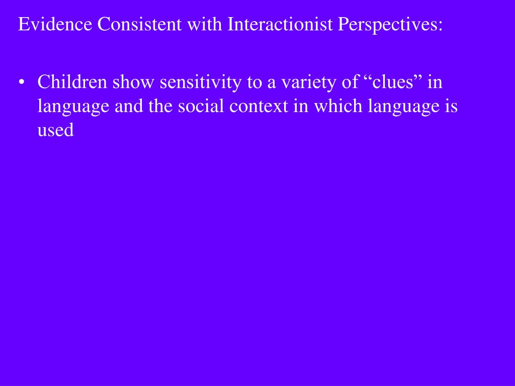 Evidence Consistent with Interactionist Perspectives: