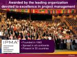 awarded by the leading organization devoted to excellence in project management