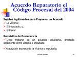 acuerdo reparatorio el c digo procesal del 2004