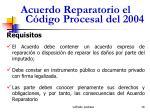 acuerdo reparatorio el c digo procesal del 200416