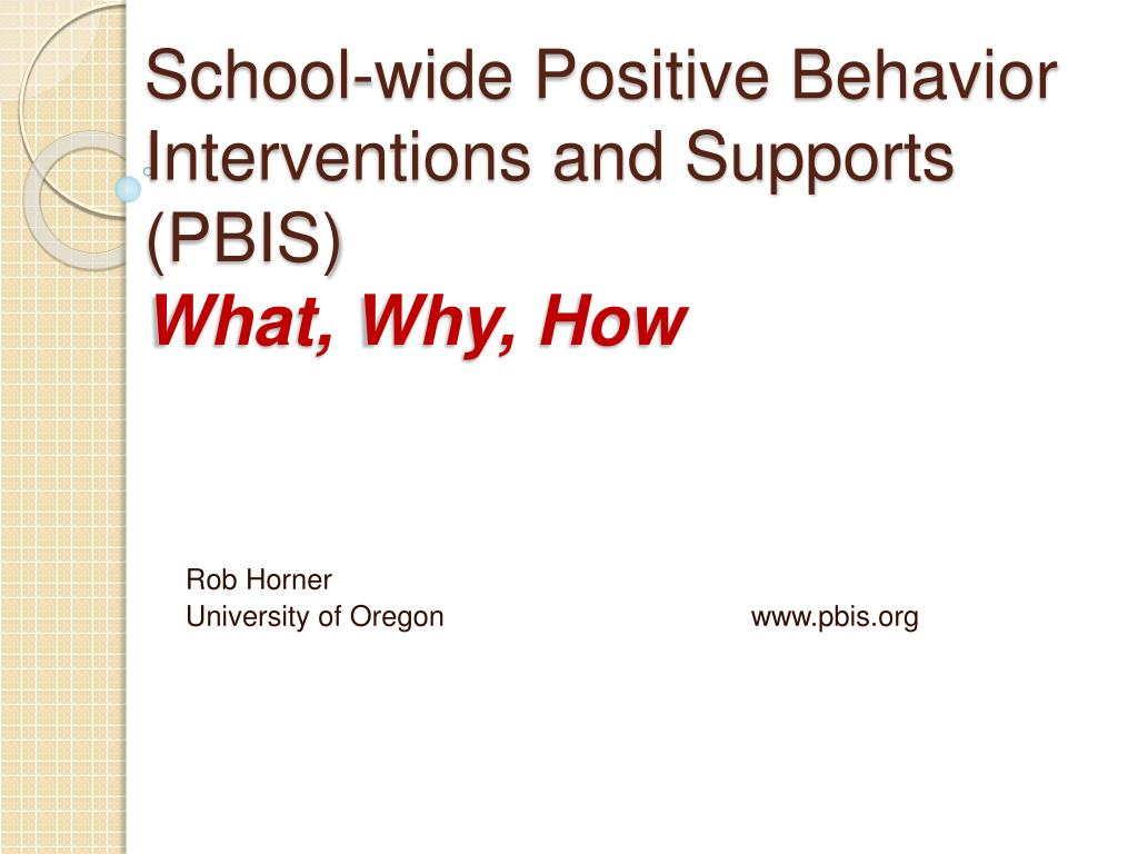 school wide positive behavior interventions and supports pbis what why how l.