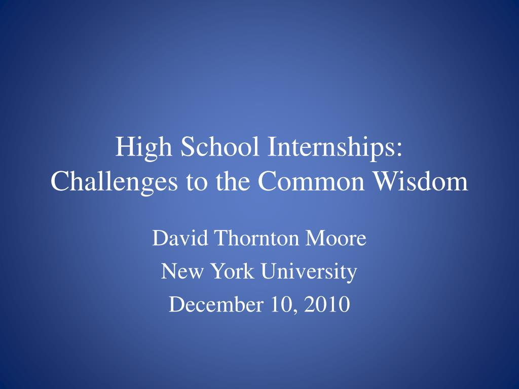 high school internships challenges to the common wisdom l.