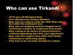 who can use tirkandi
