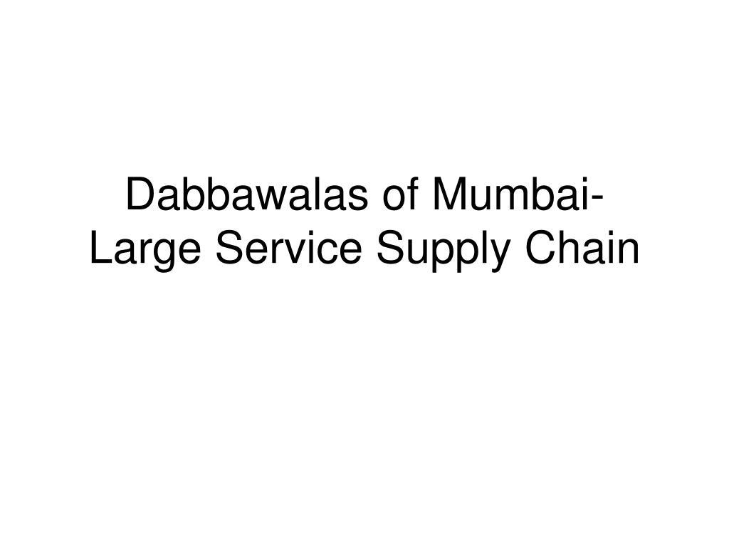 dabbawalas of mumbai large service supply chain l.