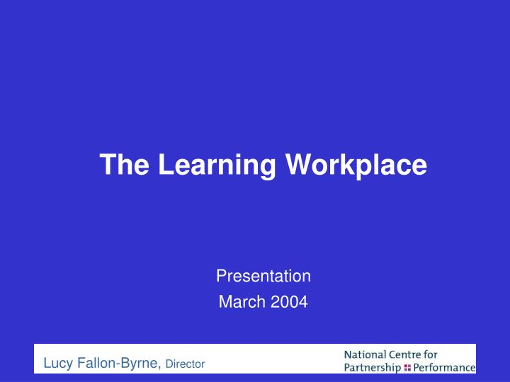 the learning workplace presentation march 2004 n.