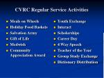 cvrc regular service activities