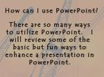 how can i use p owerpoint