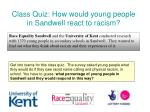 class quiz how would young people in sandwell react to racism
