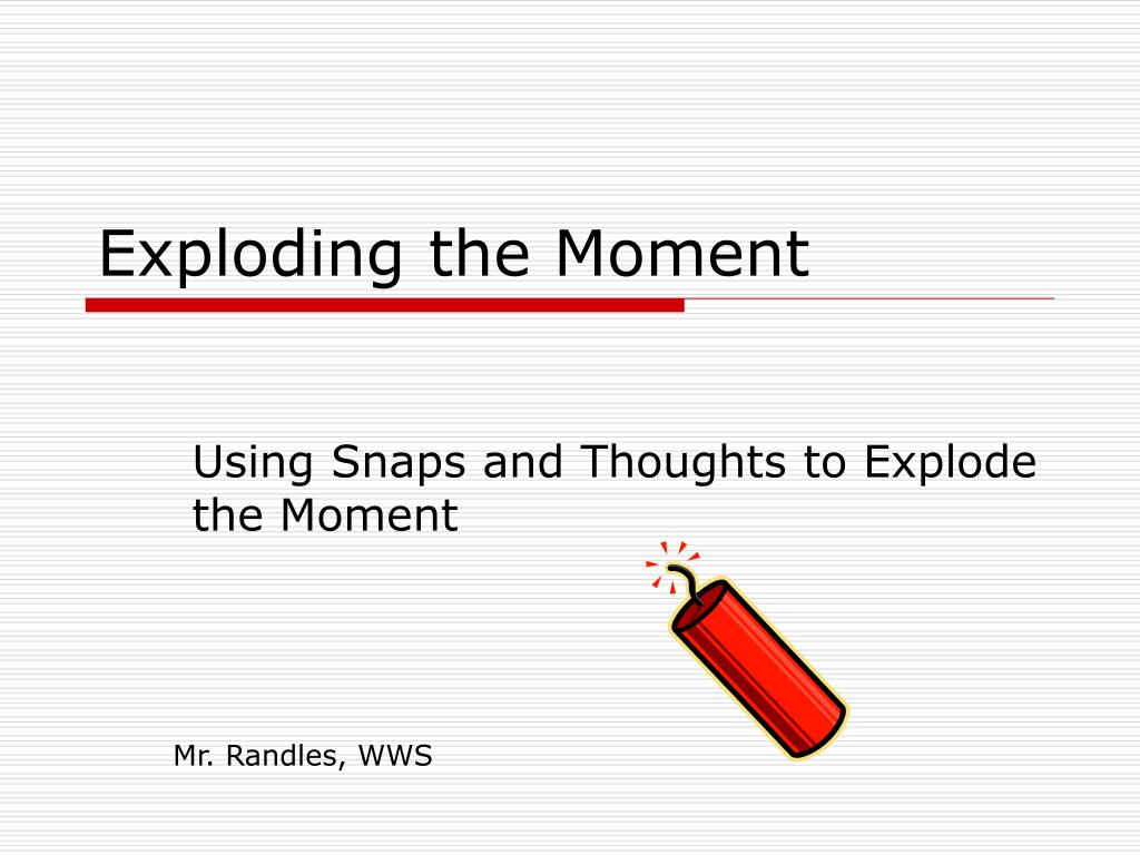 exploding the moment l.