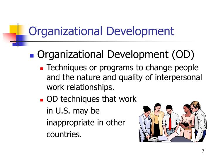 organization development and change Organizational development and change is devoted to research and development of theory on all forms of organization change the field focuses on the processes and outcomes of organization change at the individual, group, and organizational levels using multiple methods and perspectives.