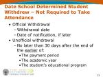 date school determined student withdrew not required to take attendance