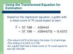 using the transformed equation for estimation