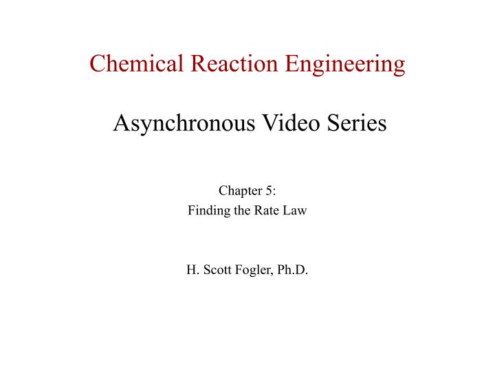 chemical reaction engineering asynchronous video series n.