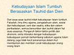 kebudayaan islam tumbuh berasaskan tauhid dan dien