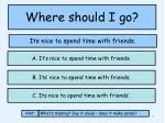 where should i go2