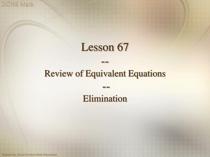 lesson 67 review of equivalent equations elimination n.