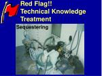 red flag technical knowledge treatment
