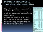 extremely unfavorable conditions for rebellion