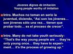 j venes dignos de imitaci n young people worthy of imitation