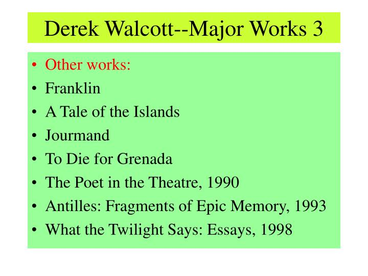 critical essays on derek walcott Yet, derek walcott's poetry is replete with allusions to history, with an undercutting of the imposed past, with an emphasis on language being central to knowledge, with a poet-speaker whose figure is an enmes.