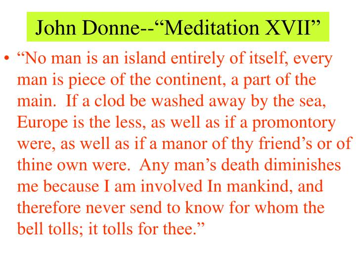 an analysis of john donnes meditation xvii Meditation 17 summary all people are connected through the church so that what happens to one person affects every person someone who dies is not lost but instead is translated into heaven.
