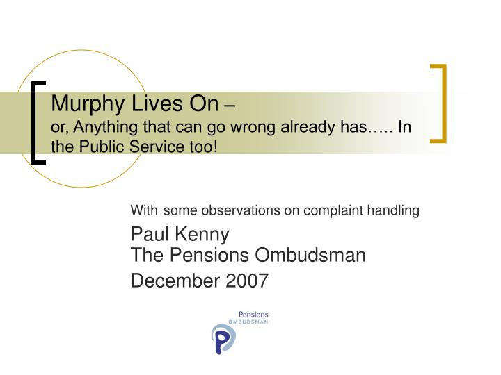 murphy lives on or anything that can go wrong already has in the public service too n.