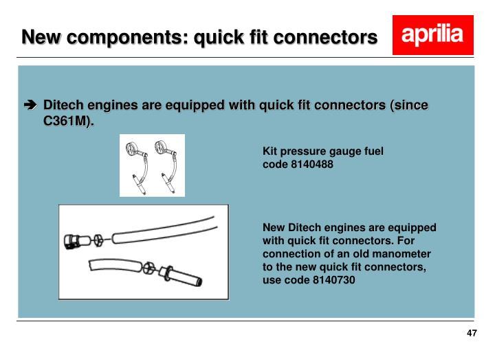 New components: quick fit connectors