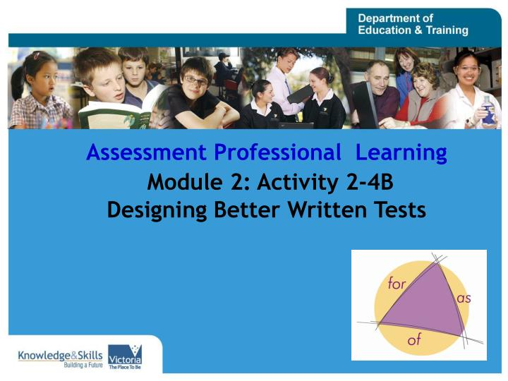 assessment professional learning module 2 activity 2 4b designing better written tests n.