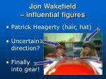 jon wakefield influential figures