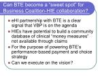 can bte become a sweet spot for business coalition hie collaboration