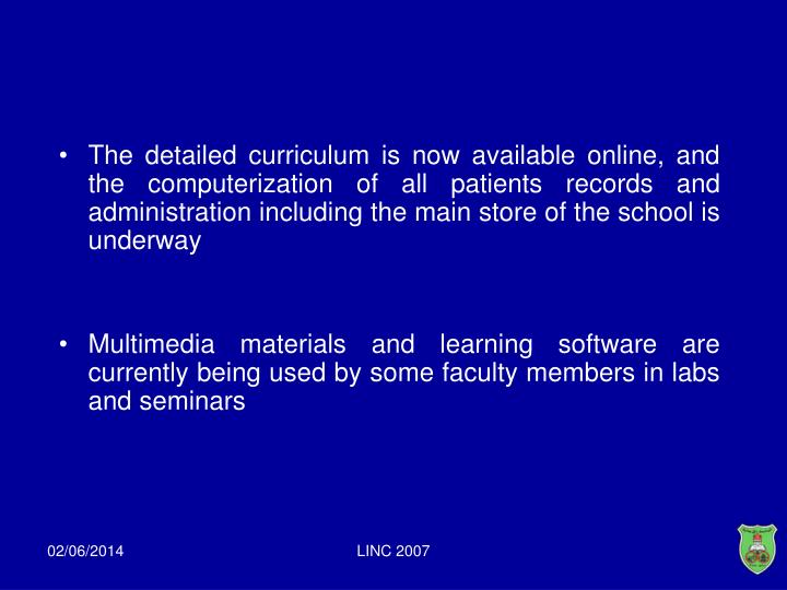 The detailed curriculum is now available online, and the computerization of all patients records and administration including the main store of the school is underway