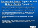 sponsored transit agencies and not for profits operators