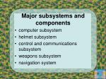 major subsystems and components
