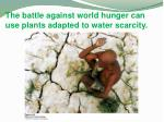 the battle against world hunger can use plants adapted to water scarcity