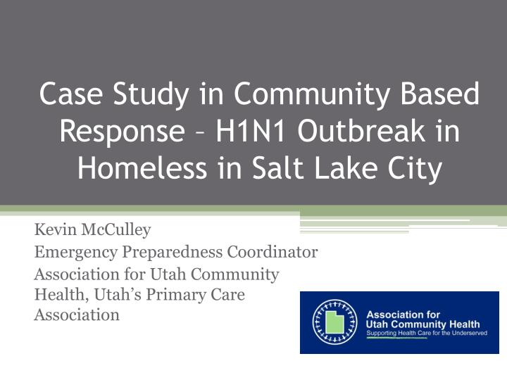 case study in community based response h1n1 outbreak in homeless in salt lake city n.