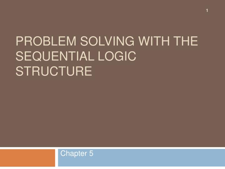 problem solving with the sequential logic structure n.