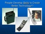 people develop skills to create better technology