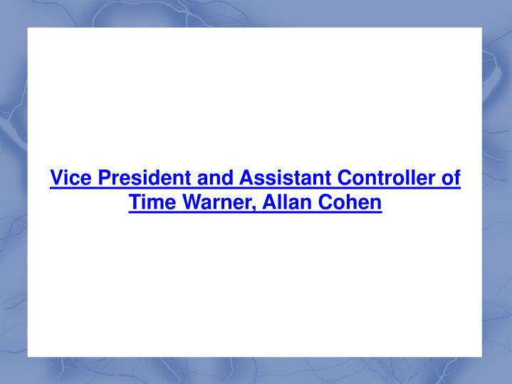 Vice President and Assistant Controller of Time Warner, Allan Cohen