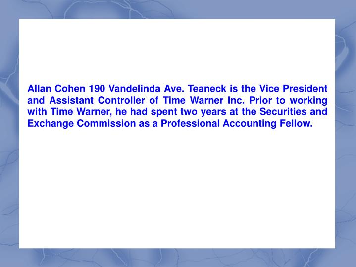 Allan Cohen 190 Vandelinda Ave. Teaneck is the Vice President and Assistant Controller of Time Warne...