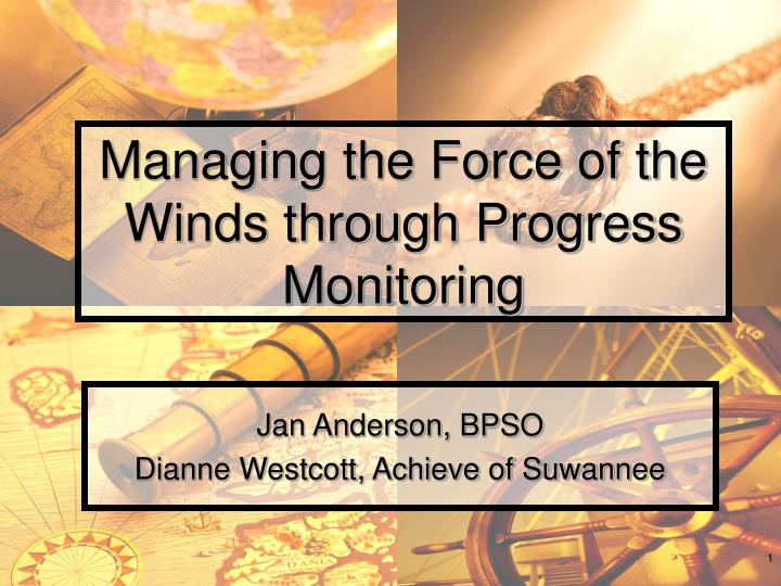 managing the force of the winds through progress monitoring n.