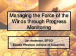 managing the force of the winds through progress monitoring
