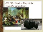 410 ce alaric i king of the visigoths sacks rome