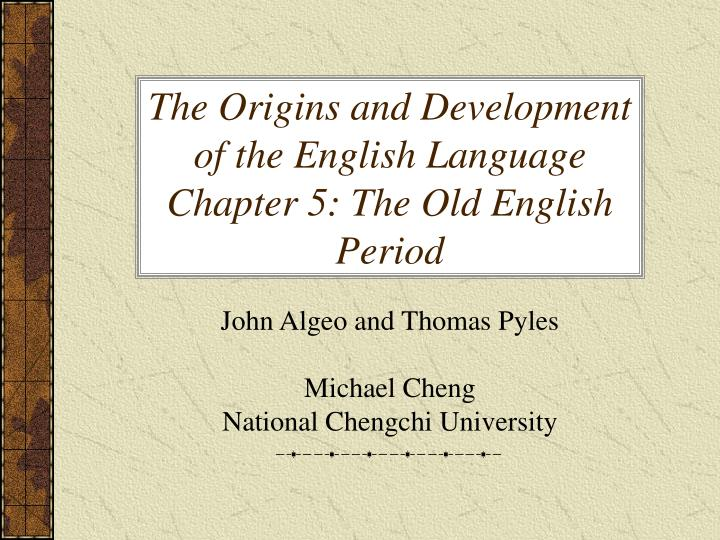 the origins and development of the english language chapter 5 the old english period n.