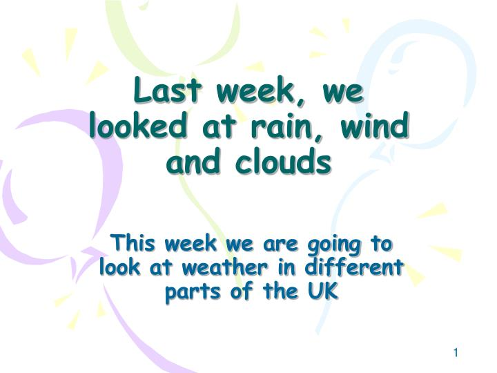 last week we looked at rain wind and clouds n.